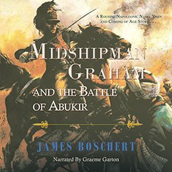 Midshipman Graham and the Battle of Abukir by James Boschert