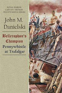 Bellerophon's Champion: Pennywhistle at Trafalgar by John M. Danielski