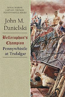 Bellerophon's Champion: Pennywhistle at Trafalgar by John M. Danielski