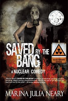 Saved by the Bang: a Nuclear Comedy by Marina Julia Neary