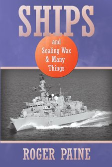 Ships and Sealing Wax & Many Things by Roger Paine